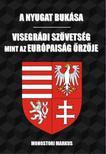 Monostori Markus - A nyugat bukása - Visegrádi Szövetség, mint az európaiság őrzője<!--span style='font-size:10px;'>(G)</span-->
