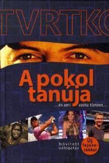 Vujity Tvrtko - A pokol tanúja ...és ami azóta történt...Bővített válogatás új fejezetekkel