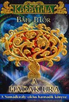 BÁN MÓR - A hadak ura - A Nomádkirály-ciklus harmadik könyve