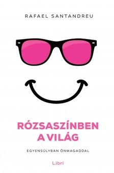 Rafael Santandreu - Rózsaszínben a világ - Egyensúlyban önmagaddal [eKönyv: epub, mobi]
