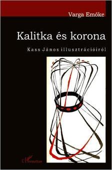 Varga Emőke - Kalitka és korona - Kass János illusztrációiról