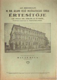 Balás Béla - Az orosházi M. Kir. állami felső mezőgazdasági iskola értesítője az 1935-36. iskola évről [antikvár]