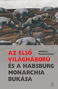 Manfried Rauchensteiner - Az első világháború és a Habsburg Monarchia bukása