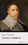 John Stevens - Gustavus Adolphus [eKönyv: epub,  mobi]