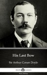 Delphi Classics Sir Arthur Conan Doyle, - His Last Bow by Sir Arthur Conan Doyle (Illustrated) [eKönyv: epub,  mobi]
