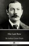 Delphi Classics Sir Arthur Conan Doyle, - His Last Bow by Sir Arthur Conan Doyle (Illustrated) [eKönyv: epub, mobi]