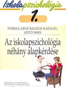 PORKOLÁBNÉ BALOGH KATALIN - SZITÓ IMRE - Az iskolapszichológia néhány alapkérdése