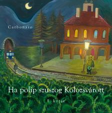 CARBONARO (Szőcs Géza) - Ha polip szuszog Kolozsvárott (1. kötet)