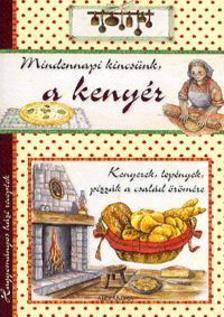 - Mindennapi kincsünk, a kenyér - Hagyományos házi receptek