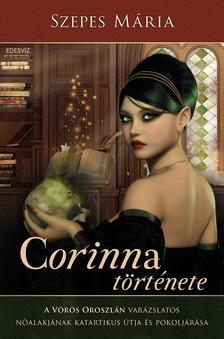 SZEPES MÁRIA - Corinna története- A Vörös Oroszlán varázslatos nőalakjának katartikus útja és pokoljárása