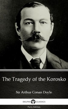 Delphi Classics Sir Arthur Conan Doyle, - The Tragedy of the Korosko by Sir Arthur Conan Doyle (Illustrated) [eKönyv: epub, mobi]
