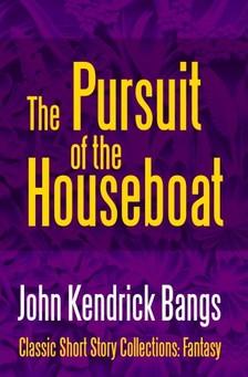 Bangs John Kendrick - The Pursuit of the House-Boat [eKönyv: epub, mobi]