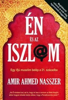 Amir Ahmed Nasszer - Én és az Iszlám [eKönyv: epub, mobi]
