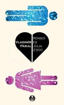 Vladimir Páral - Romeó és Júlia 2300 [eKönyv: epub, mobi]