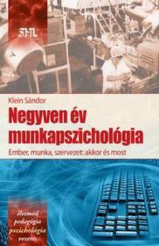 Klein Sándor - Negyven év munkapszichológia