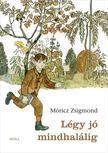 MÓRICZ ZSIGMOND - Légy jó mindhalálig (22.kiadás)