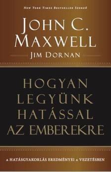 John C. Maxwell - Jim Dornan - Hogyan legyünk hatással az emberekre