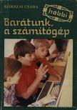 Szikszai Csaba - Barátunk,  a számítógép [antikvár]