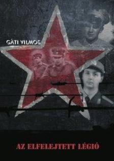 Gáti Vilmos - Az elfelejtett légió