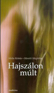 MOLTA REBEKA-MORETTI MAGDOLNA - HAJSZÁLON MÚLT