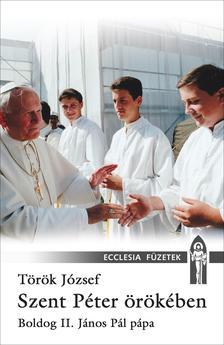 Török József - Szent Péter örökében. Boldog II. János Pál pápa