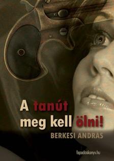 BERKESI ANDRÁS - A tanút meg kell ölni [eKönyv: epub, mobi]