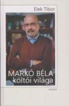 Elek Tibor - Markó Béla költői világa - Monográfia