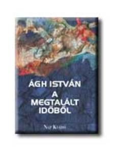 Ágh István - A MEGTALÁLT IDŐBŐL