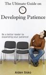 Sisko Aiden - The Ultimate Guide on Developing Patience [eKönyv: epub,  mobi]