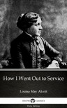Delphi Classics Louisa May Alcott, - How I Went Out to Service by Louisa May Alcott (Illustrated) [eKönyv: epub, mobi]