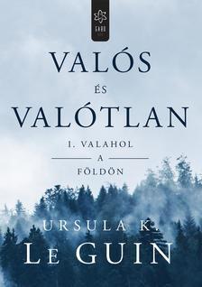 Ursula K. le Guin - Valós és valótlan I. - Valahol a Földön
