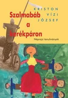 Kriston Vízi József - Szalmabáb a kerékpáron - Néprajzi tanulmányok