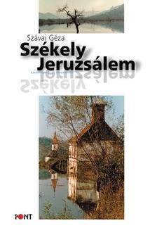 SZÁVAI GÉZA - Székely Jeruzsálem. Esszéregény az identitáról. 4. kiadás