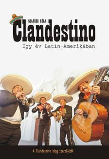 SOLTÉSZ BÉLA - Clandestino - Egy év Latin-Amerikában