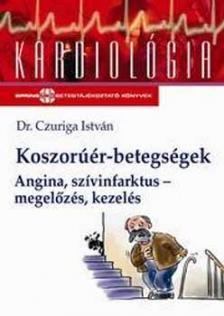 CZURIGA ISTVÁN DR. - KOSZORÚÉR-BETEGSÉGEK - ANGINA, SZIVINFARKTUS - MEGELŐZÉS, KE