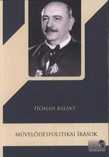 Hóman Bálint - Művelődéspolitikai írások - Hóman Bálint ***