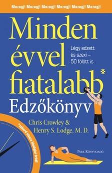 Henry S. Lodge, MD Chris Crowley- - Minden évvel fiatalabb - Edzőkönyv - Légy edzett és szexi 50 fölött is [eKönyv: epub, mobi]