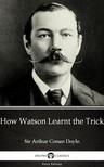 Delphi Classics Sir Arthur Conan Doyle, - How Watson Learnt the Trick by Sir Arthur Conan Doyle (Illustrated) [eKönyv: epub, mobi]