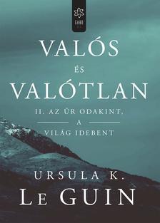 Ursula K. le Guin - Valós és valótlan II. - Az űr odakint, a világ idebent