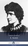 Edith Nesbit - Complete Novels of E. Nesbit (Illustrated) [eKönyv: epub, mobi]