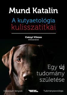 Mund Katalin - A kutyaetológia kulisszatitkai(Egy új tudomány születése)