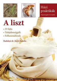 Badakné dr. Kerti Katalin - A liszt 33 fajta - Tulajdonságaik - Felhasználásuk