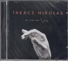 - BE TRUE AND LOVE CD TAKÁCS NIKOLAS