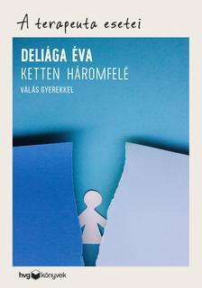 Deliága Éva - Ketten háromfelé - Válás gyerekkel