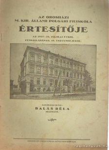 Balás Béla - Az orosházi M. Kir. állami polgári fiúiskola évkönyve az 1937-38. iskola évről [antikvár]