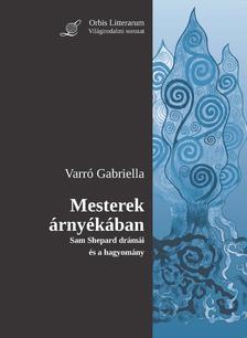 Varró Gabriella - Mesterek árnyékában.Sam Shepard drámái és a hagyomány