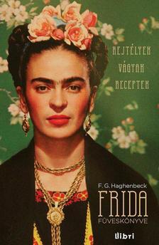 F. G. Haghenbeck - Frida füveskönyve - Rejtélyek, vágyak, receptek