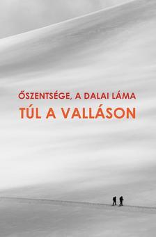 Őszentsége a Dalai Láma - TÚL A VALLÁSON