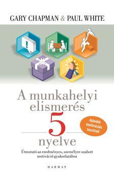 Gary Chapman és Paul White - A munkahelyi elismerés 5 nyelve (új kiadás)