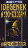 NEMERE ISTVÁN - Idegenek a szomszédban - A Naprendszer titkai [eKönyv: epub, mobi]<!--span style='font-size:10px;'>(G)</span-->